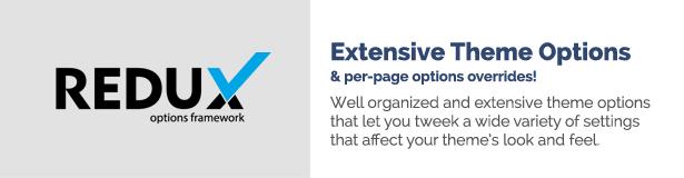 Umfangreiche Theme-Optionen pro Seite Optionen überschreiben! Gut organisierte und umfangreiche Themenoptionen, mit denen Sie eine Vielzahl von Einstellungen vornehmen können, die sich auf das Erscheinungsbild Ihres Themas auswirken.